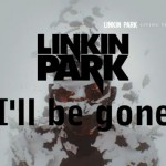 Linkin Park – I'll Be Gone (Living Things)