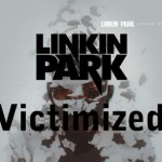 Linkin Park – Victimized (Living Things)